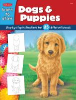 Cover image for Dogs & puppies: learn to draw and color 25 favorite dog breeds, step by easy step, shape by simple shape!
