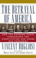 Cover image for The betrayal of America : how the Supreme Court undermined the Constitution and chose our President