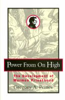 Cover image for Power from on high : the development of Mormon priesthood