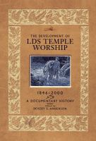 Cover image for The development of LDS temple worship, 1846-2000 : a documentary history
