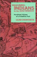 Cover image for Imagining indians in the Southwest : persistent visions of a primitive past