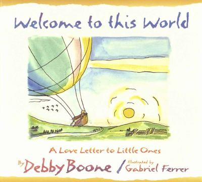 Cover image for Welcome to this world : a love letter to little ones