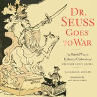 Cover image for Dr. Seuss goes to war : the World War II editorial cartoons of Theodor Seuss Geisel