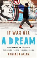 Cover image for It was all a dream : a new generation confronts the broken promise to Black America