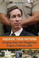 Cover image for Answer them nothing : bringing down the polygamous empire of Warren Jeffs