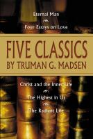 Cover image for Five classics : [Eternal man ; Four essays on love ; Christ and the inner life ; The highest in us ; The radiant life]