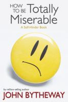 Cover image for How to be totally miserable : a self-hinder book