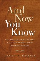 Cover image for And now you know : the rest of the story from the lives of well-known Latter-day Saints