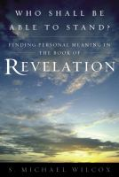 Cover image for Who shall be able to stand? : finding personal meaning in the book of Revelation