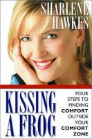 Cover image for Kissing a frog : four steps to finding comfort outside your comfort zone