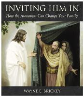 Cover image for Inviting Him in : how the atonement can change your family