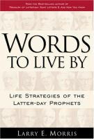 Cover image for Words to live by : life strategies of the Latter-day prophets