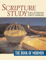 Cover image for Scripture study for Latter-day Saint families : the Book of Mormon