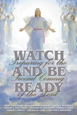 Cover image for Watch and be ready : preparing for the Second Coming of the Lord
