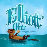 Cover image for Elliott the otter : the totally untrue story of Elliott Boss of the Bay