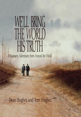 Cover image for We'll bring the world his truth : missionary adventures from around the world