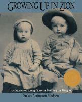 Cover image for Growing up in Zion : true stories of young pioneers building the Kingdom