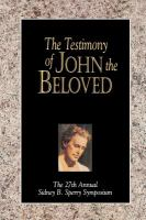 Cover image for The testimony of John the Beloved : the 27th annual Sidney B. Sperry Symposium.
