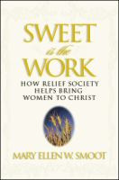 Cover image for Sweet is the work : how Relief Society brings women to Christ