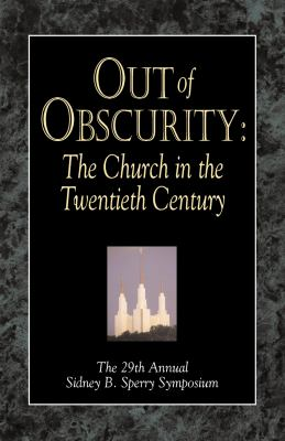 Cover image for Out of obscurity : the LDS Church in the twentieth century