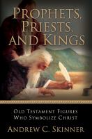 Cover image for Prophets, priests, and kings : Old Testament figures who symbolize Christ
