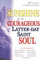 Cover image for Sunshine for the courageous Latter-day Saint soul.
