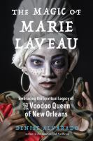 Imagen de portada para The magic of Marie Laveau : embracing the spiritual legacy of the voodoo queen of New Orleans