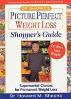 Cover image for Dr. Shapiro's picture perfect weight loss shopper's guide : supermarket choices for permanent weight loss