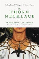 Cover image for The thorn necklace : healing through writing and the creative process