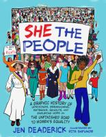 Imagen de portada para She the people [graphic novel] : a graphic history of uprisings, breakdowns, setbacks, revolts, and enduring hope on the unfinished road to women's equality