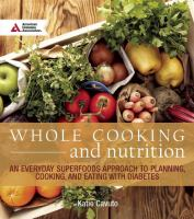 Cover image for Whole cooking & nutrition : an everyday superfoods approach to planning, cooking, and eating with diabetes