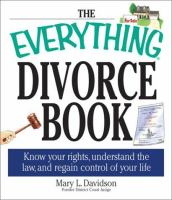 Cover image for The everything divorce book : know your rights, understand the law, and ragain control of your life