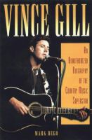 Imagen de portada para Vince Gill : an unauthorized biography and musical appreciation of the country superstar