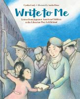 Cover image for Write to me : letters from Japanese American children to the Librarian they left behind