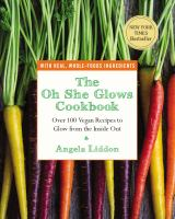 Cover image for The oh she glows cookbook : over 100 vegan recipes to glow from the inside out