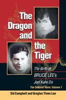 Imagen de portada para The dragon and the tiger : the birth of Bruce Lee's Jeet Kune Do