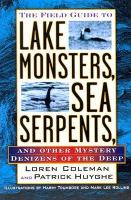Cover image for The field guide to lake monsters, sea serpents and other mystery denizens of the deep