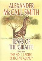 Cover image for Tears of the giraffe. bk. 2 [large print] : No. 1 Ladies' Detective Agency series