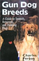 Cover image for Gun dog breeds : a guide to spaniels, retrievers, and pointing dogs