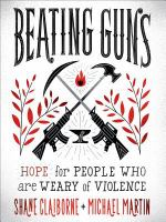 Cover image for Beating guns : hope for people who are weary of violence