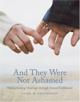 Cover image for And they were not ashamed : strengthening marriage through sexual fulfillment