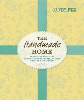 Cover image for The handmade home : 75 projects for soaps, candles, picture frames, pillows, wreaths & scrapbooks.