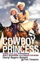 Cover image for Cowboy princess : life with my parents, Roy Rogers and Dale Evans