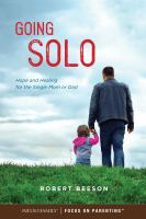 Cover image for Going solo : hope and healing for the single mom or dad