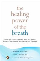 Cover image for The healing power of the breath : simple techniques to reduce stress and anxiety, enhance concentration, and balance your emotions