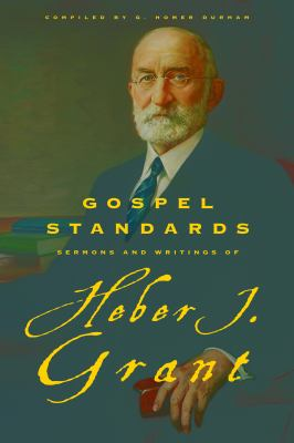 Cover image for Gospel standards : sermons and writings of Heber J. Grant