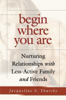 Cover image for Begin where you are : nurturing relationships with less-active family and friends