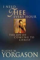 Cover image for I need Thee every hour : the joy of coming to Christ