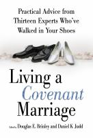 Cover image for Living a covenant marriage : practical advice from thirteen experts who've walked in your shoes