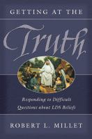 Cover image for Getting at the truth : responding to difficult questions about LDS beliefs